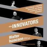The Innovators: How A Group Of Hackers, Geniuses, And Geeks Created The Digital Revolution [abridged]