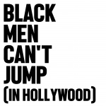 Black Men Cant Jump In Hollywood