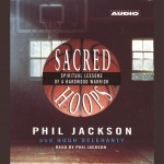 Sacred Hoops: Spiritual Lessons Of A Hardwood Warrior