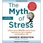 The Myth Of Stress: Where Stress Really Comes From And How To Live A Happier And Healthier Life