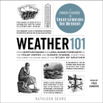 Weather 101: From Doppler Radar And Long-range Forecasts To The Polar Vortex And Climate Change, Everything You Need To Know About The Study Of Weather