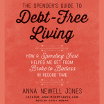 The Spenders Guide To Debt-free Living: How A Spending Fast Helped Me Get From Broke To Badass In Record Time