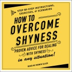 How To Overcome Shyness: Step-by-step Instructions, Scenarios, And Exercises
