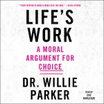 Lifes Work: A Moral Argument For Choice