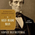 A Self-made Man: The Political Life Of Abraham Lincoln, 1809 – 1849