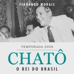 Chatô - O Rei do Brasil - Temp. 2