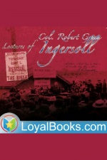 Lectures Of Col. R. G. Ingersoll By Robert Green Ingersoll