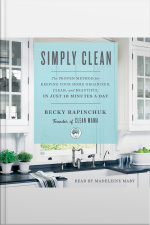 Simply Clean: The Proven Method For Keeping Your Home Organized, Clean, And Beautiful In Just 10 Minutes A Day