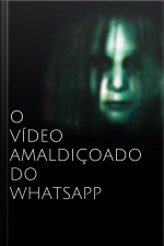 O vídeo amaldiçoado do whatsapp