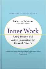 Inner Work: Using Dreams And Creative Imagination For Personal Growth And Integration