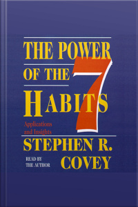 The Power Of The 7 Habits: Applications And Insights [abridged]
