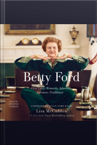 Betty Ford: First Lady, Womens Advocate, Survivor, Trailblazer
