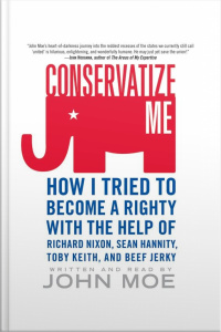 Conservatize Me: How I Tried To Become A Righty With The Help Of Richard Nixon, Sean Hannity, Toby Keith, And Beef Jerky [abridged]