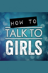 How To Talk To Girls Podcast