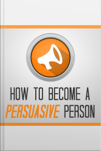 How to Become a Persuasive Person