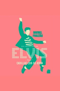 As Crônicas de Elvis - Vol. 1 - Cadillac Cor-de-rosa