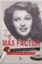 Max Factor, O Homem Que Mudou As Faces Do Mundo