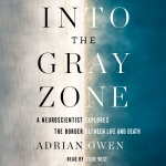 Into The Gray Zone: A Neuroscientist Explores The Border Between Life And Death