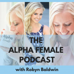 The Alpha Female Podcast With Robyn Baldwin