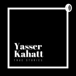 Yasser Kahatt: True Stories Podcast