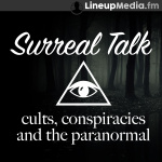 Surreal Talk - Cults, Conspiracies  The Paranormal