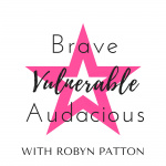 Brave Vulnerable Audacious With Robyn Patton