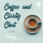 Coffee And Clarity Chat With Robyn Chavarie