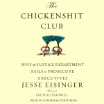 The Chickenshit Club: Why The Justice Department Fails To Prosecute Executiveswhite Collar Criminals