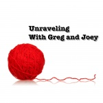 Unraveling With Greg And Joey