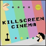 Killscreen Cinema