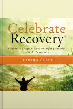 Celebrate Recovery: A Recovery Program Based On Eight Principles From The Beatitudes
