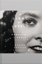 A Light So Lovely: The Spiritual Legacy Of Madeleine Lengle, Author Of A Wrinkle In Time