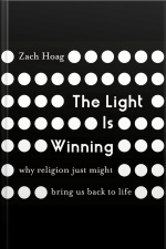 The Light Is Winning: Why Religion Just Might Bring Us Back To Life