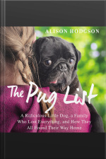 The Pug List: A Ridiculous Little Dog, A Family Who Lost Everything, And How They All Found Their Way Home