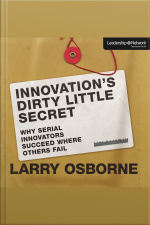 Innovations Dirty Little Secret: Why Serial Innovators Succeed Where Others Fail