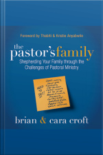 The Pastors Family: Shepherding Your Family Through The Challenges Of Pastoral Ministry