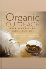 Organic Outreach For Churches: Audio Lectures: Infusing Evangelistic Passion Into Your Local Congregation