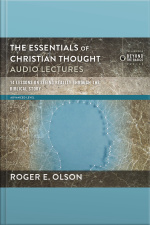 The Essentials Of Christian Thought: Audio Lectures: 16 Lessons On Seeing Reality Through The Biblical Story