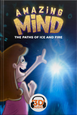 Amazing Mind 3D - 011 - The paths of ice and fire Part I - 3D Audio