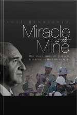 Miracle In The Mine: One Mans Story Of Strength And Survival In The Chilean Mines