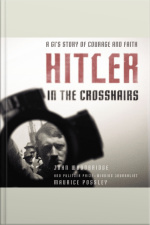 Hitler In The Crosshairs: A Gis Story Of Courage And Faith