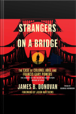 Strangers On A Bridge: He Case Of Colonel Abel And Francis Gary Powers