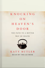 Knocking On Heavens Door: The Path To A Better Way Of Death