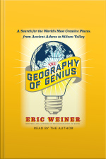 The Geography Of Genius: A Search For The Worlds Most Creative Places From Ancient Athens To Silicon Valley