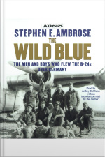 The Wild Blue: The Men And Boys Who Flew The B-24s Over Germany 1944-45 [abridged]