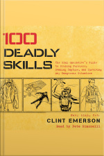 100 Deadly Skills: The Seal Operatives Guide To Eluding Pursuers, Evading Capture, And Surviving Any Dangerous Situation