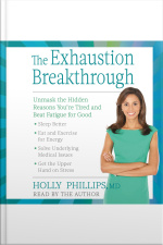The Exhaustion Breakthrough: Unmask The Hidden Reasons Youre Tired And Beat Fatigue For Good