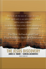 The Jesus Discovery: The Resurrection Tomb That Reveals The Birth Of Christianity