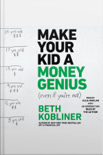 Make Your Kid A Money Genius (even If Youre Not): A Parents Guide For Kids 3 To 23