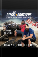 The Diesel Brothers: A Truckin Awesome Guide To Trucks And Life